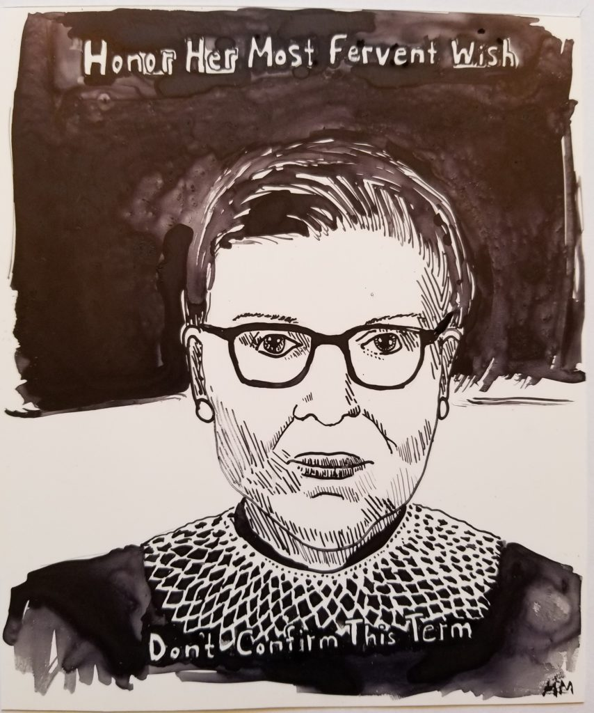 This is a drawing of RBG with the words, honor her most fervent wish, don't confirm this term.